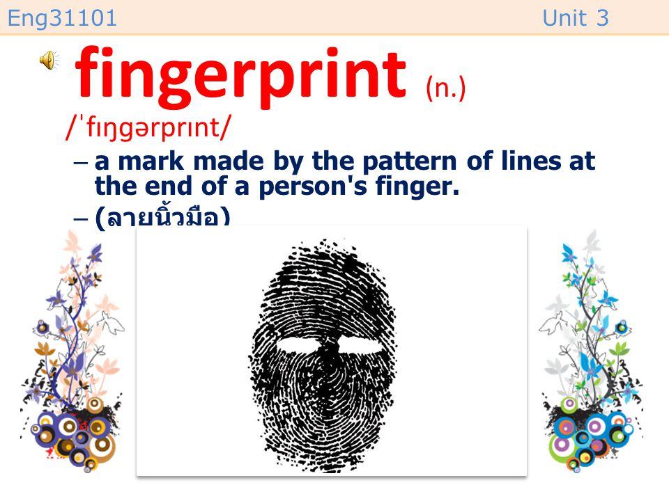 fingerprint (n.) /ˈfɪŋɡərprɪnt/