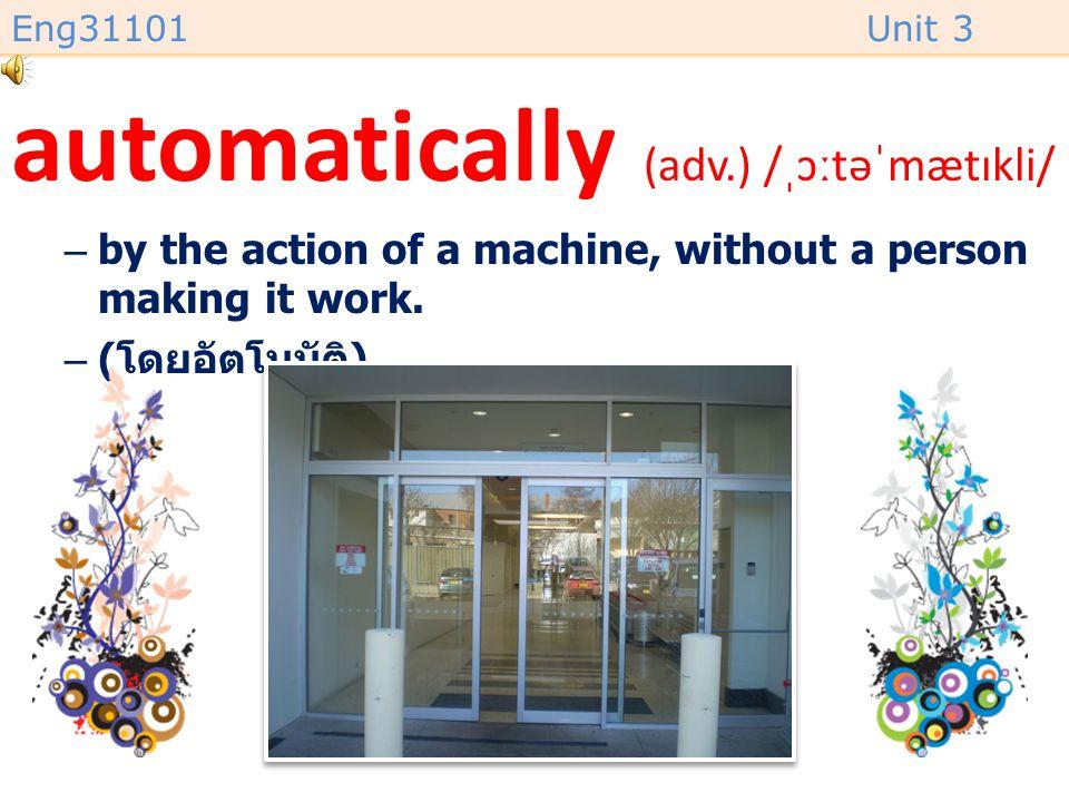 automatically (adv.) /ˌɔːtəˈmætɪkli/
