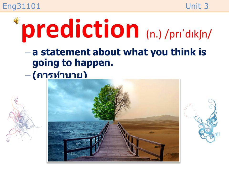 prediction (n.) /prɪˈdɪkʃn/