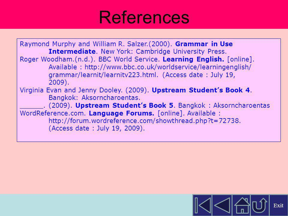 References Raymond Murphy and William R. Salzer.(2000). Grammar in Use