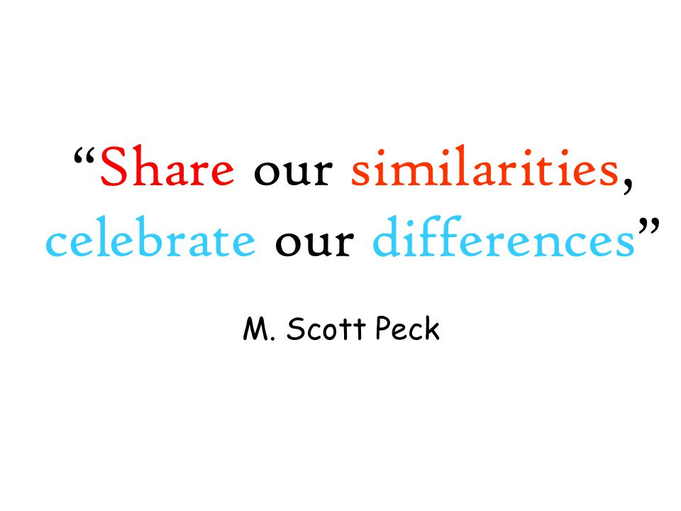 Share our similarities, celebrate our differences