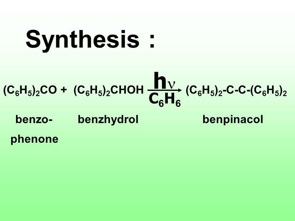 Synthesis : hn C6H6 (C6H5)2CO + (C6H5)2CHOH (C6H5)2-C-C-(C6H5)2