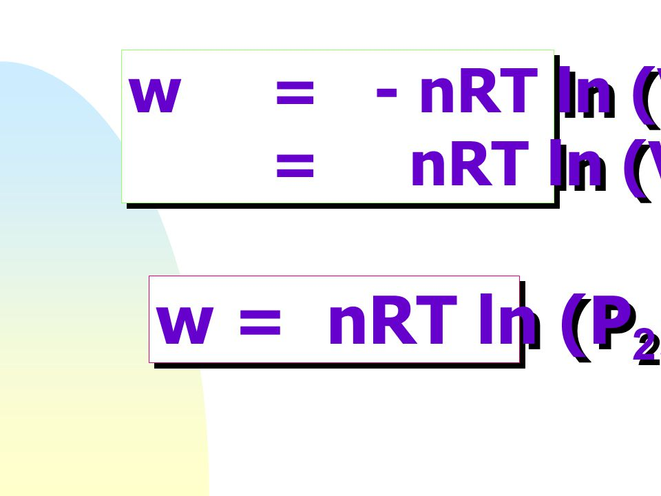 w = - nRT ln (V2/V1) = nRT ln (V1/V2) w = nRT ln (P2/P1)