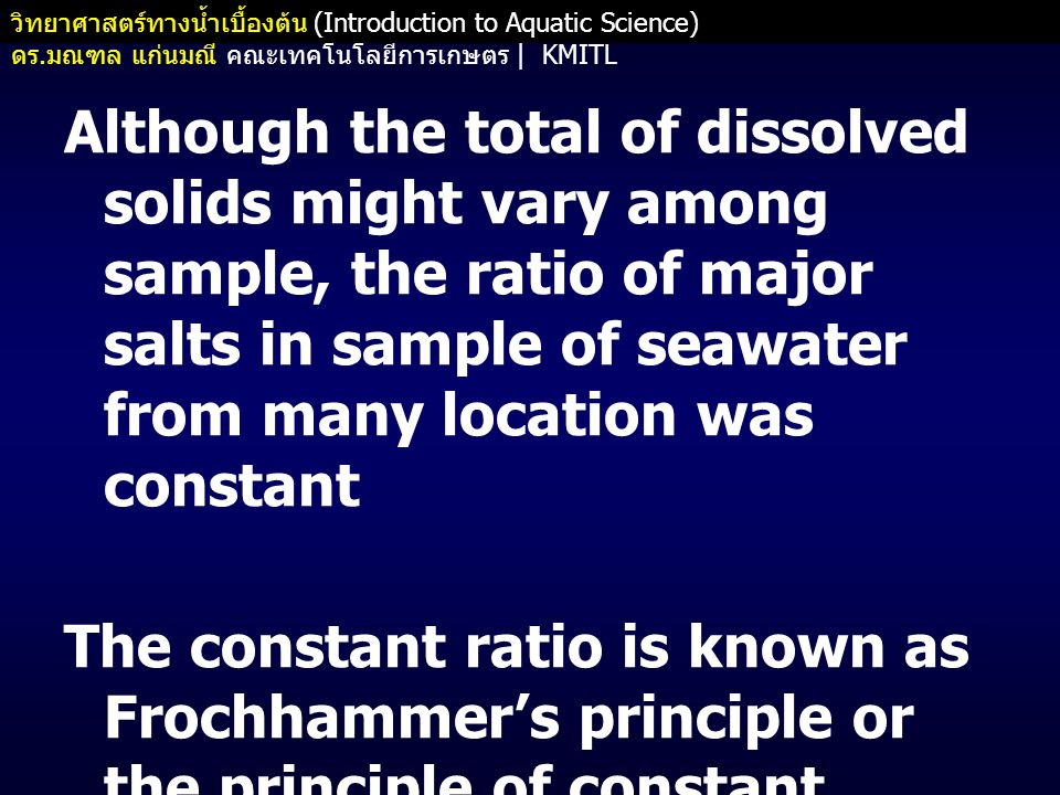 Although the total of dissolved solids might vary among sample, the ratio of major salts in sample of seawater from many location was constant