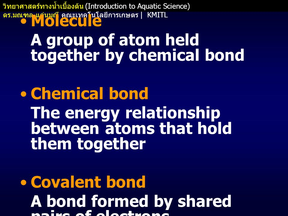 Molecule A group of atom held together by chemical bond. Chemical bond. The energy relationship between atoms that hold them together.