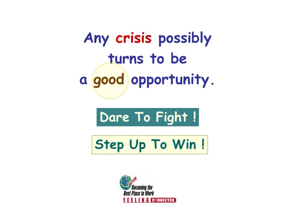 Any crisis possibly turns to be a good opportunity.