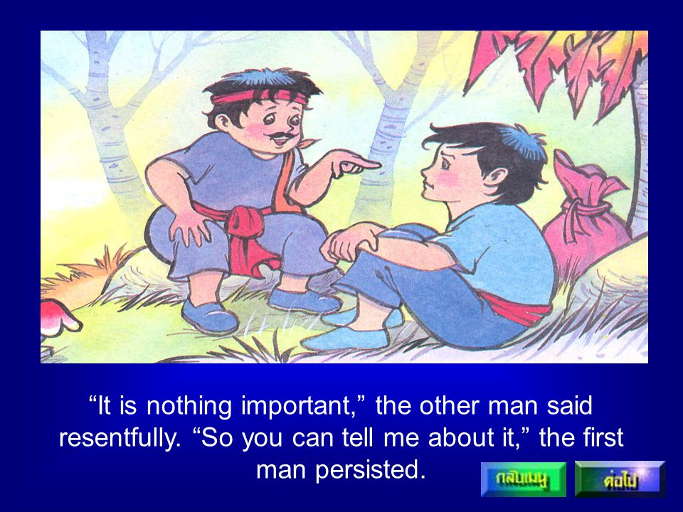 It is nothing important, the other man said resentfully