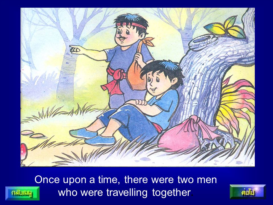 Once upon a time, there were two men who were travelling together.