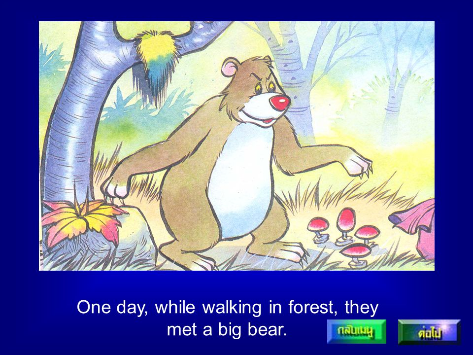One day, while walking in forest, they met a big bear.