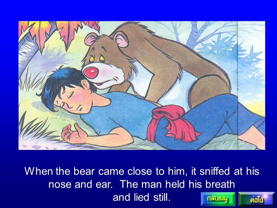When the bear came close to him, it sniffed at his nose and ear