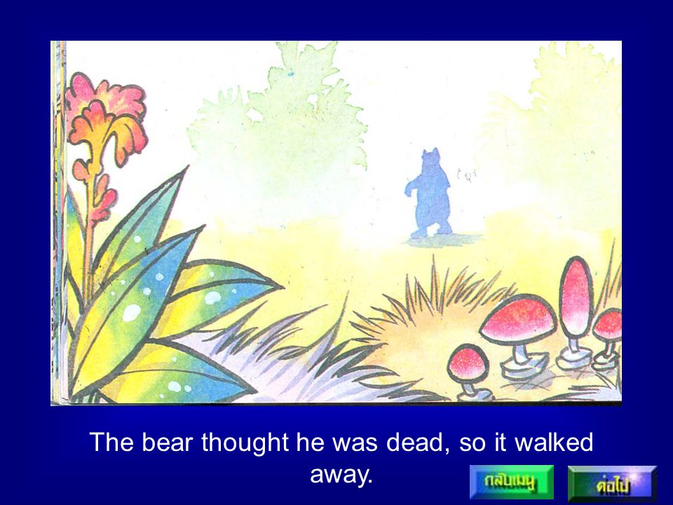 The bear thought he was dead, so it walked away.