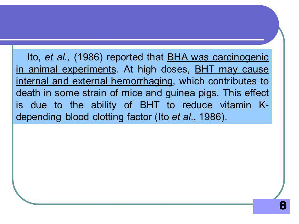 Ito, et al., (1986) reported that BHA was carcinogenic in animal experiments.