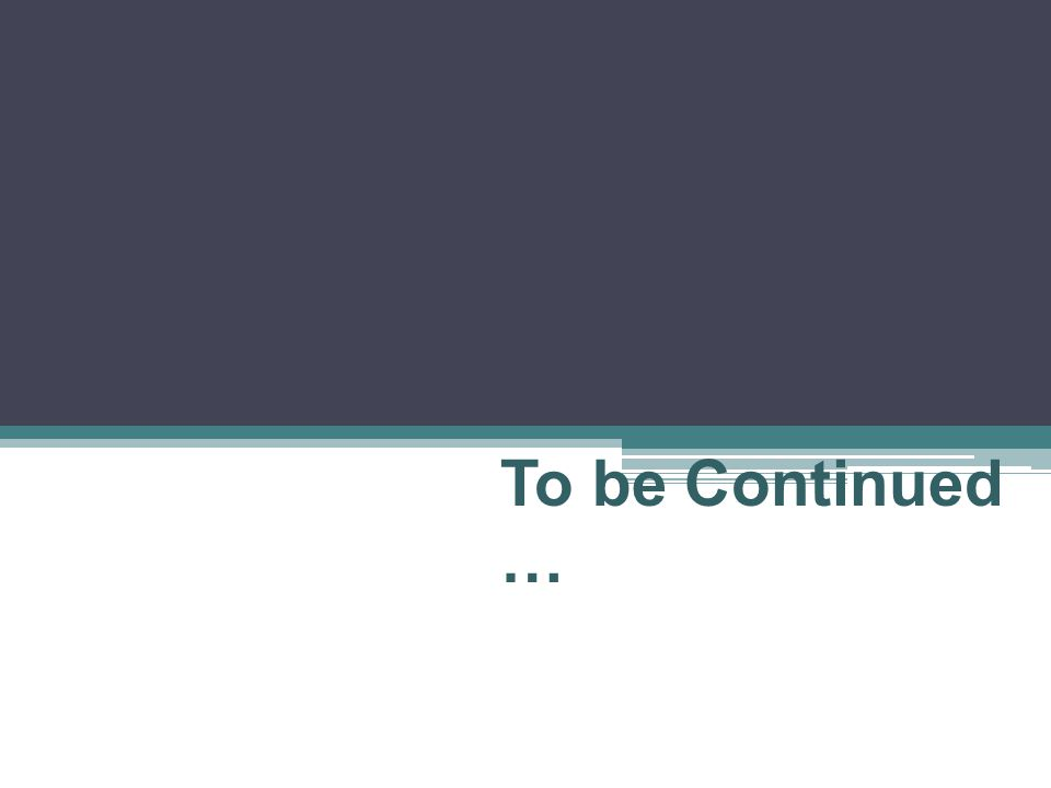 To be Continued …