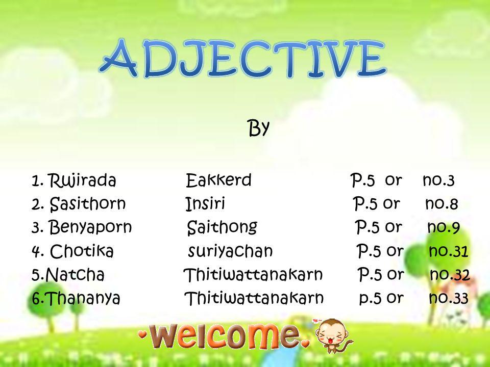 ADJECTIVE By 1. Rujirada Eakkerd P.5 or no.3