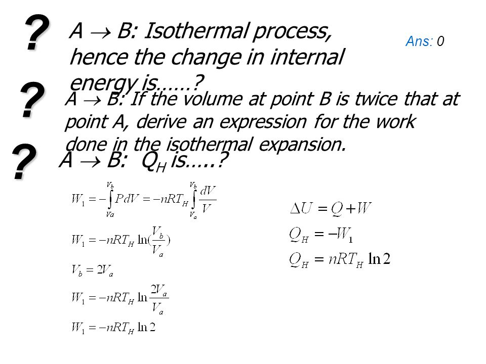 A  B: Isothermal process, hence the change in internal energy is……