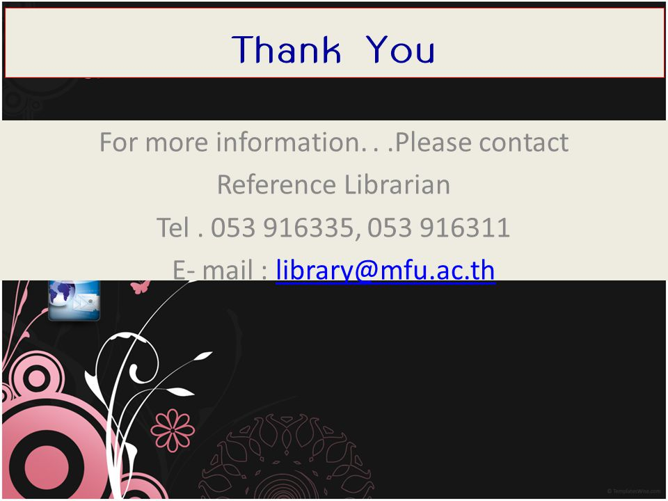 Thank You For more information. . .Please contact Reference Librarian