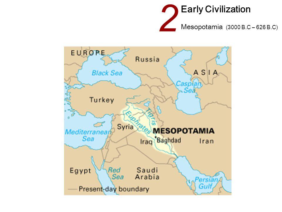 2 Early Civilization Mesopotamia (3000 B.C – 626 B.C)