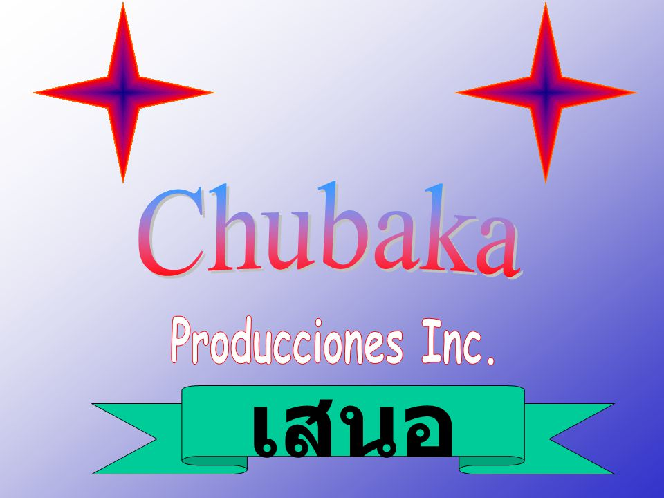 Chubaka Producciones Inc. เสนอ