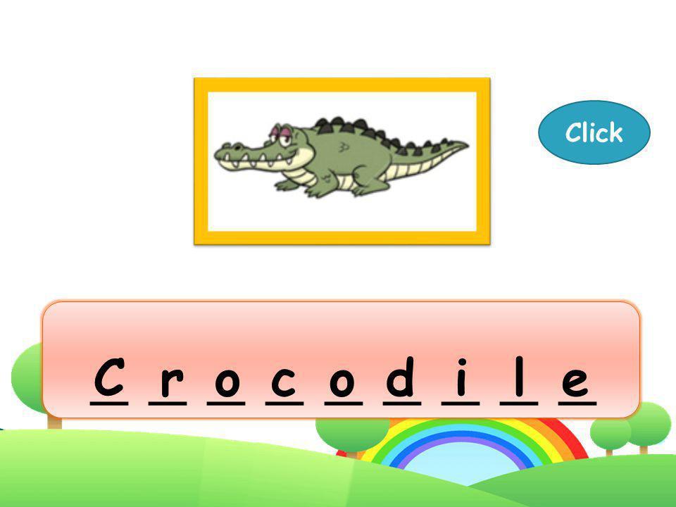 Click _ _ _ _ _ _ _ _ _ C r o c o d i l e