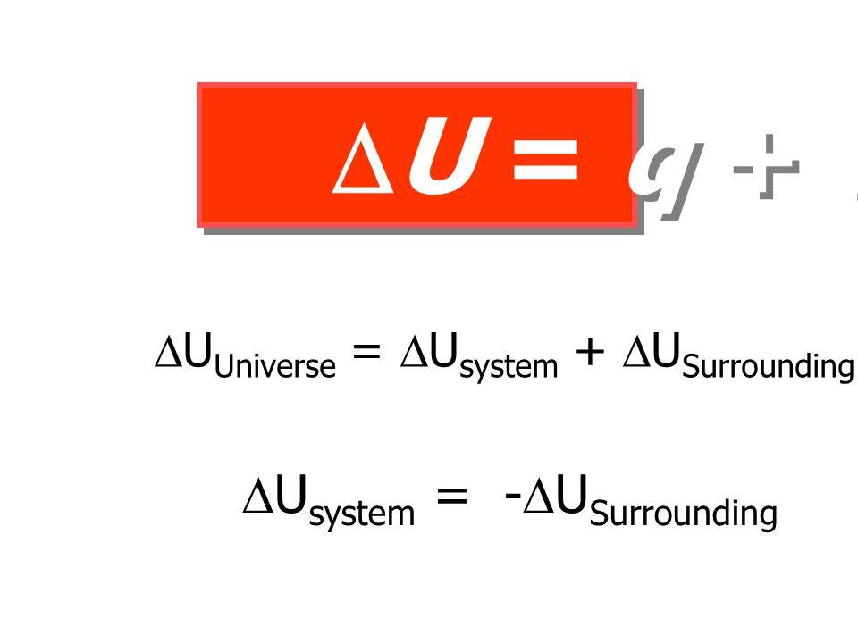 U = q + w Usystem = -USurrounding
