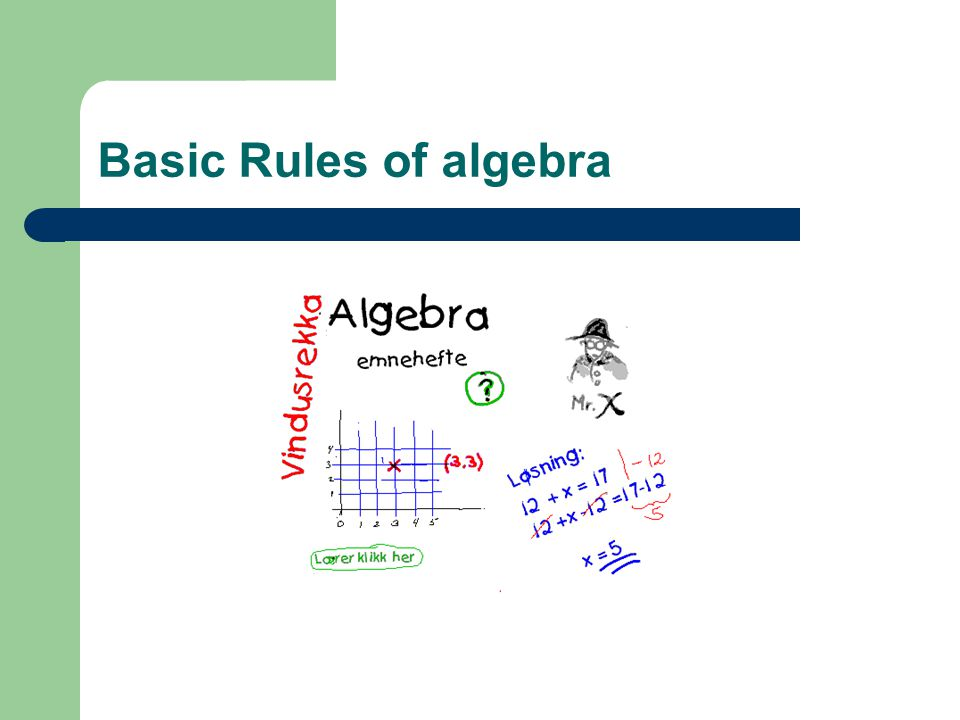 Basic Rules of algebra a • 1 = 1 a (x2 + 3) • 1 = 1 (x2 + 3)