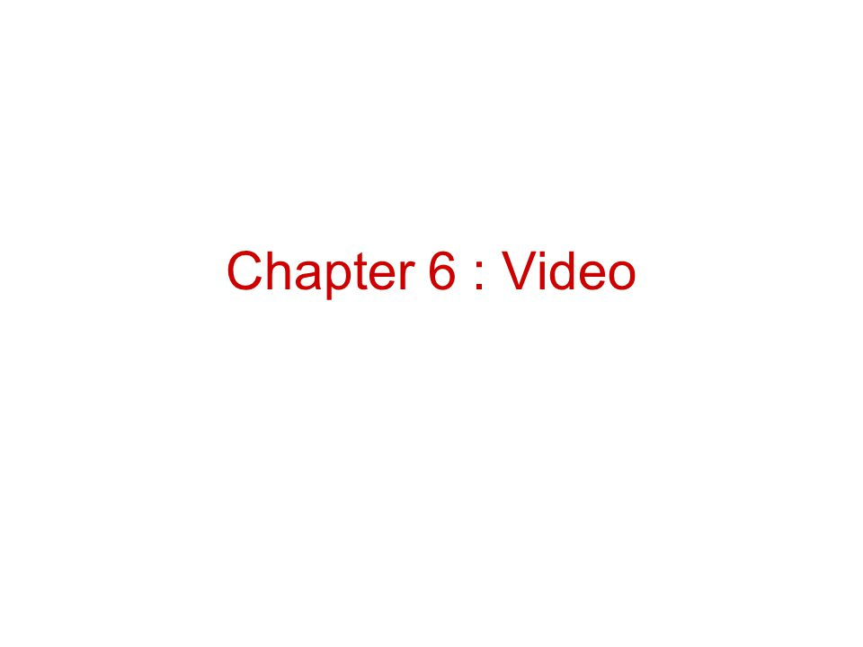 Chapter 6 : Video