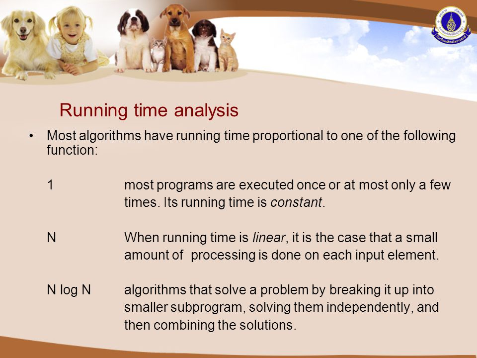 Running time analysis Most algorithms have running time proportional to one of the following function: