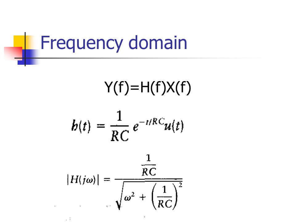 Frequency domain Y(f)=H(f)X(f)