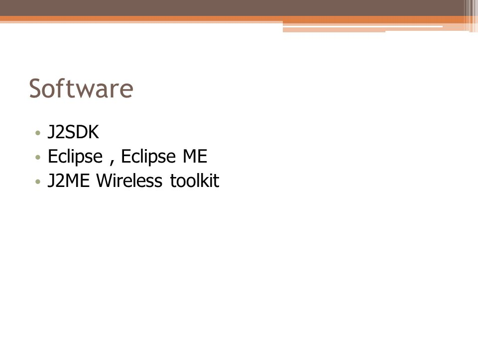 Software J2SDK Eclipse , Eclipse ME J2ME Wireless toolkit