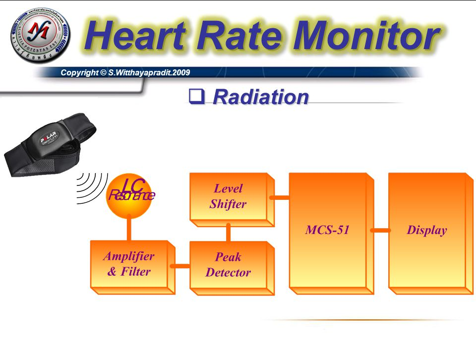 Heart Rate Monitor Copyright © S.Witthayapradit.2009 Radiation