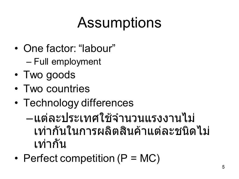 Assumptions One factor: labour Full employment. Two goods. Two countries. Technology differences.