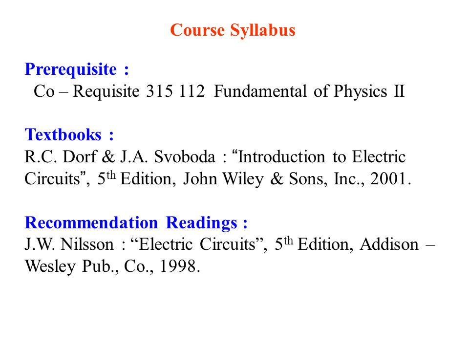 Course Syllabus Prerequisite : Co – Requisite 315 112 Fundamental of Physics II. Textbooks :