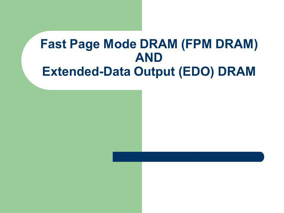 Fast Page Mode DRAM (FPM DRAM) AND Extended-Data Output (EDO) DRAM