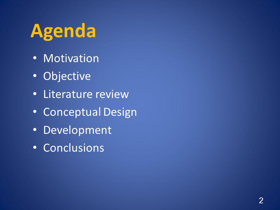 Agenda Motivation Objective Literature review Conceptual Design