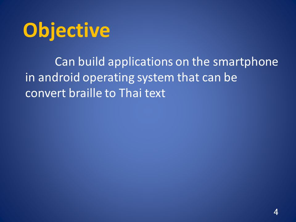 Objective Can build applications on the smartphone in android operating system that can be convert braille to Thai text.