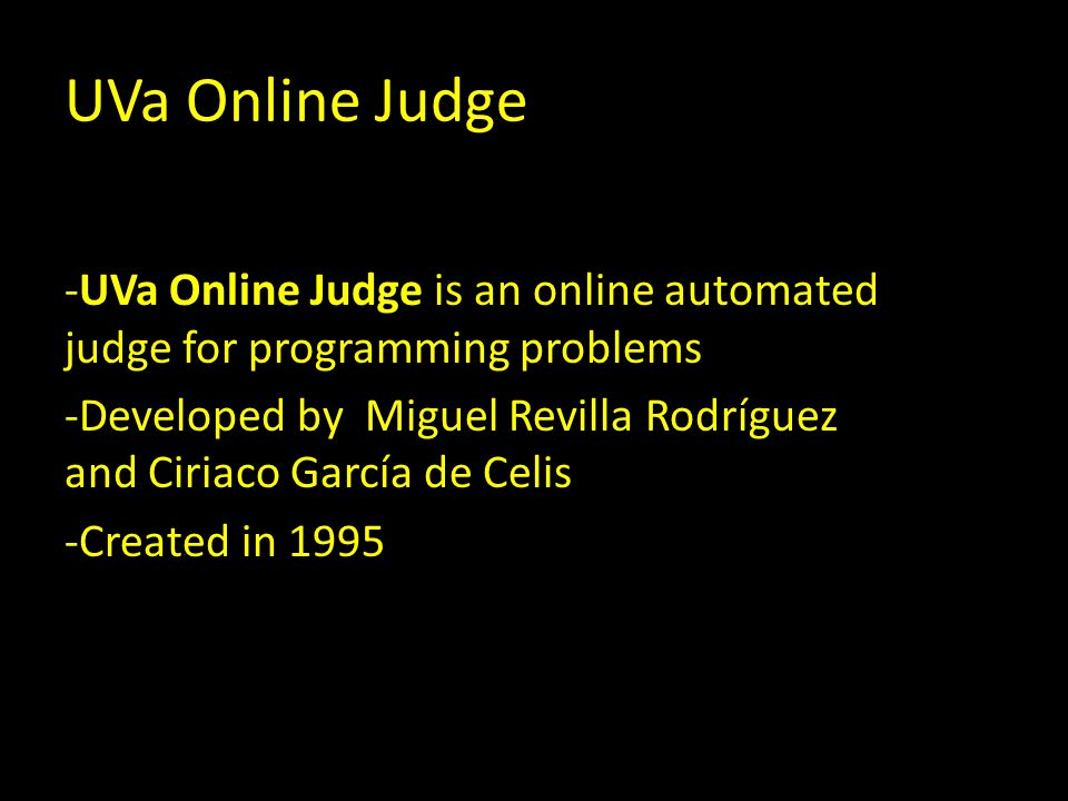 UVa Online Judge UVa Online Judge is an online automated judge for programming problems.