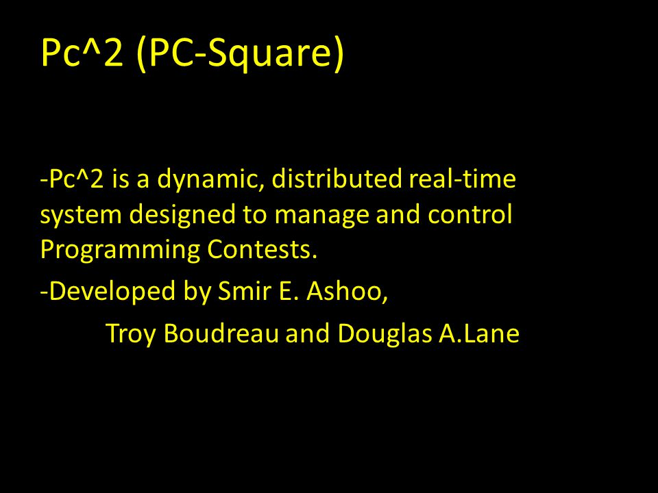 Pc^2 (PC-Square) -Pc^2 is a dynamic, distributed real-time system designed to manage and control Programming Contests.
