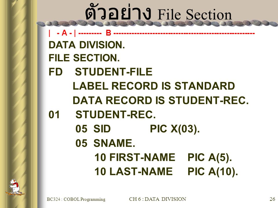 ตัวอย่าง File Section FD STUDENT-FILE LABEL RECORD IS STANDARD