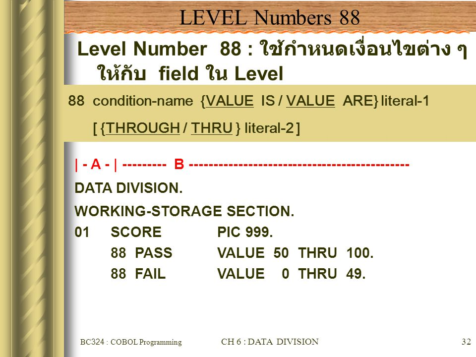 LEVEL Numbers 88 Level Number 88 : ใช้กำหนดเงื่อนไขต่าง ๆ ให้กับ field ใน Level Number ก่อนหน้า.