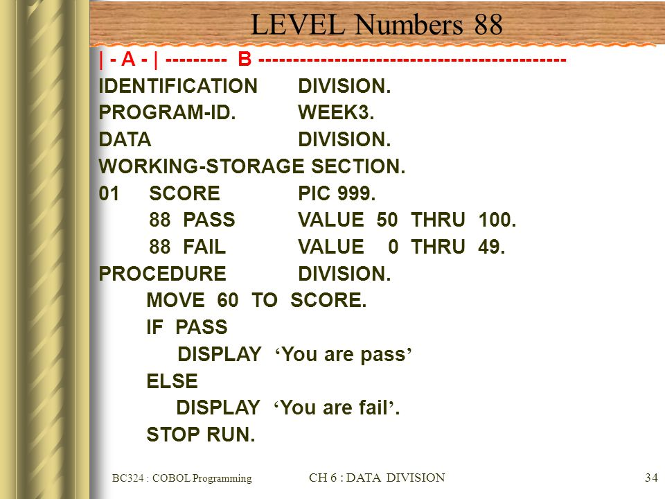 LEVEL Numbers 88 | - A - | --------- B --------------------------------------------- IDENTIFICATION DIVISION.