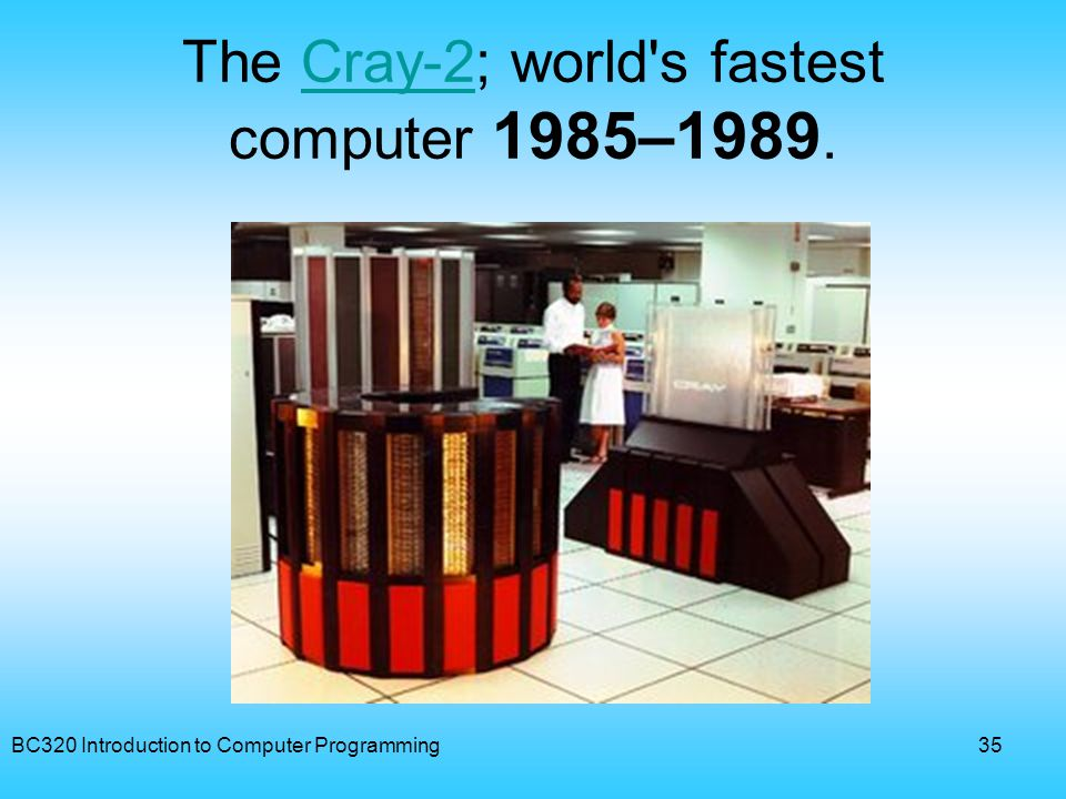 The Cray-2; world s fastest computer 1985–1989.