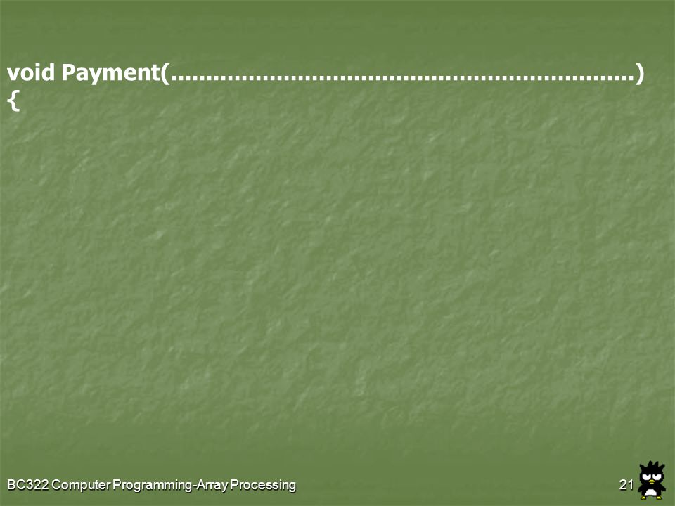 void Payment( ) { BC322 Computer Programming-Array Processing.
