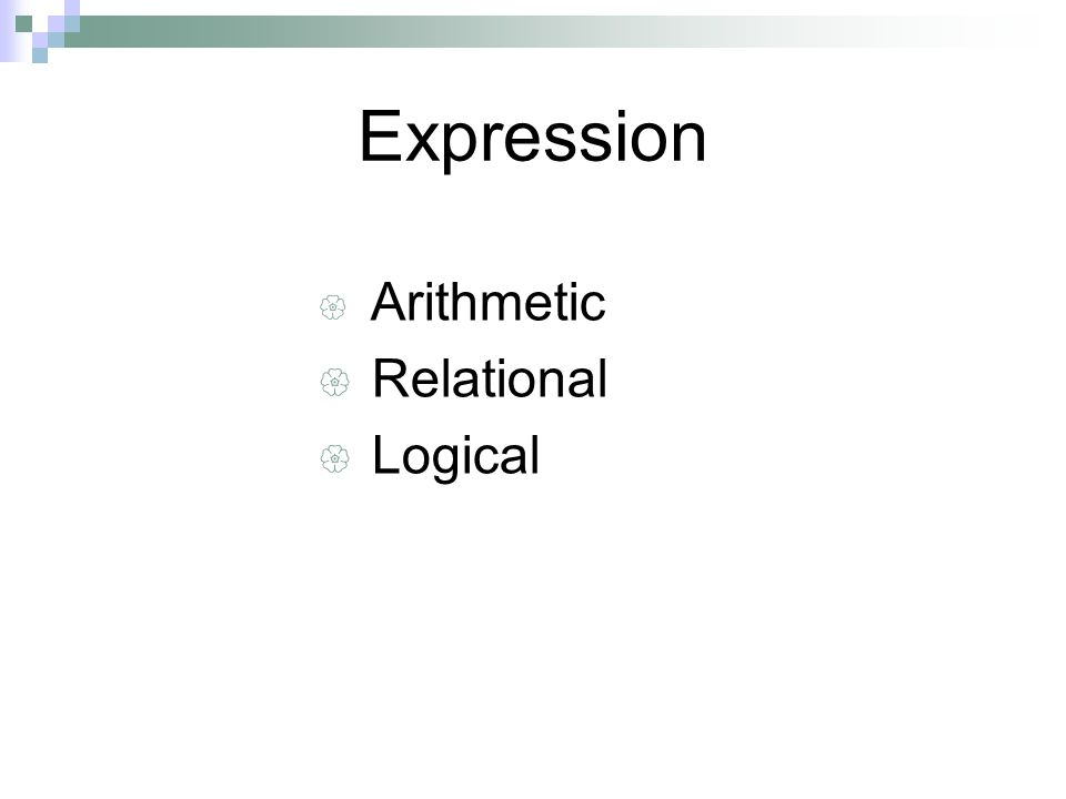 Expression Arithmetic Relational Logical