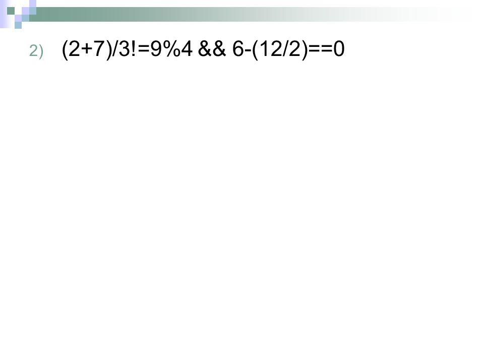 (2+7)/3!=9%4 && 6-(12/2)==0