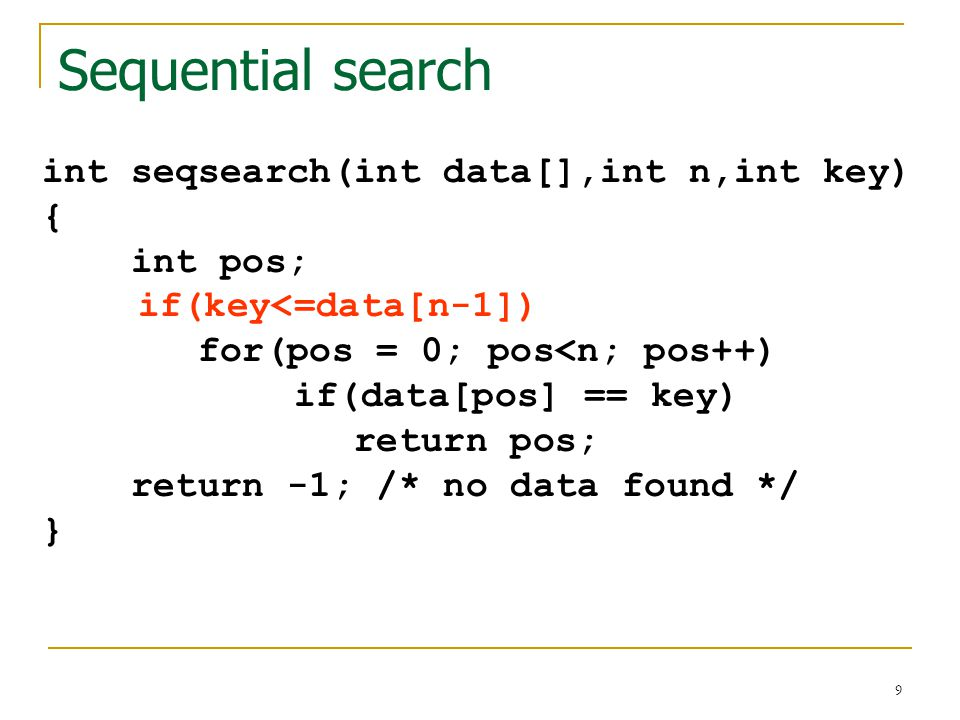 Sequential search int seqsearch(int data[],int n,int key) { int pos;