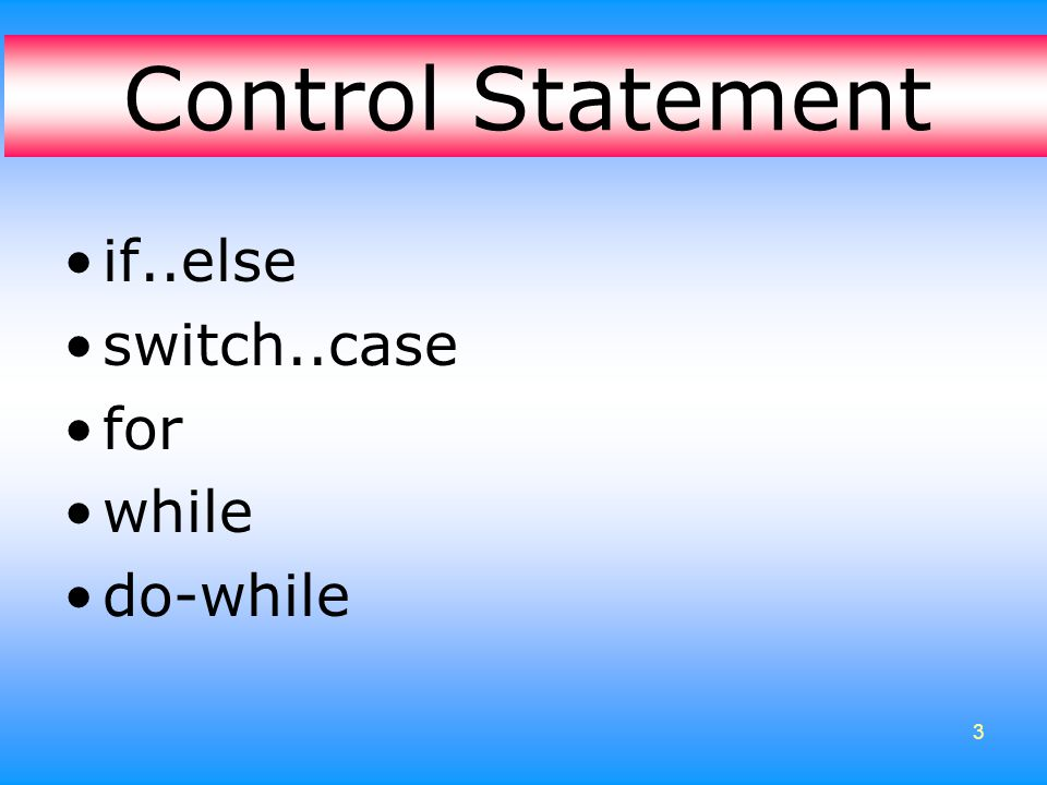 Control Statement if..else switch..case for while do-while