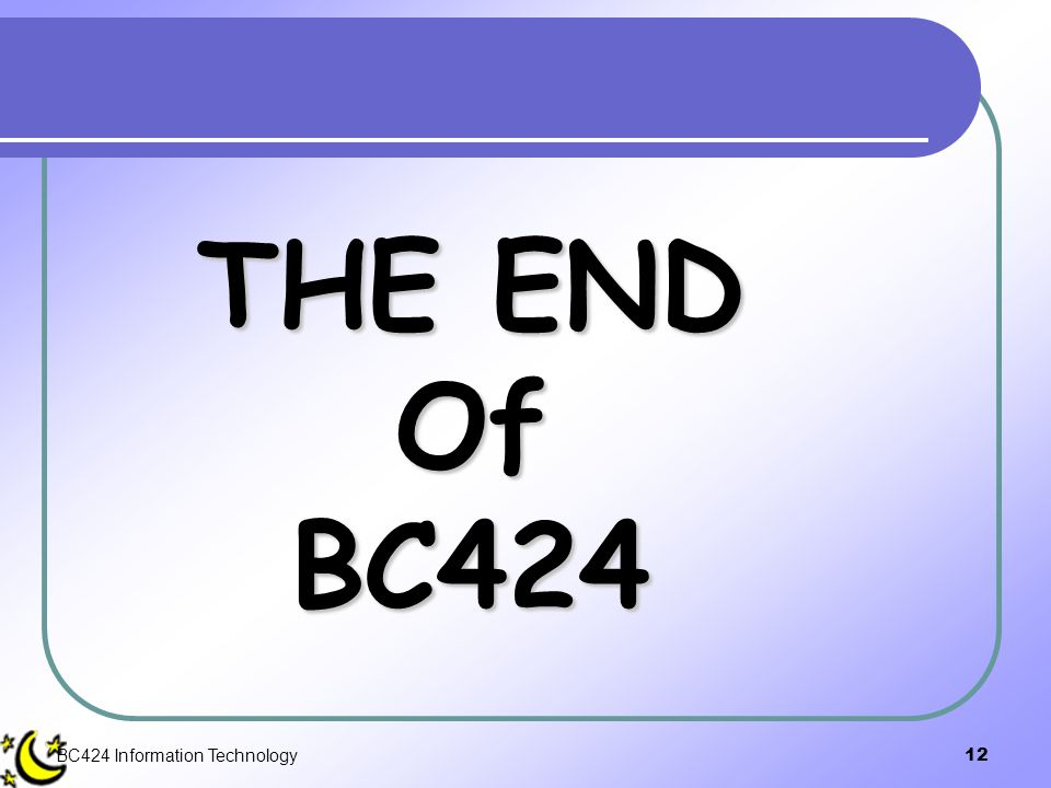 THE END Of BC424 BC424 Information Technology
