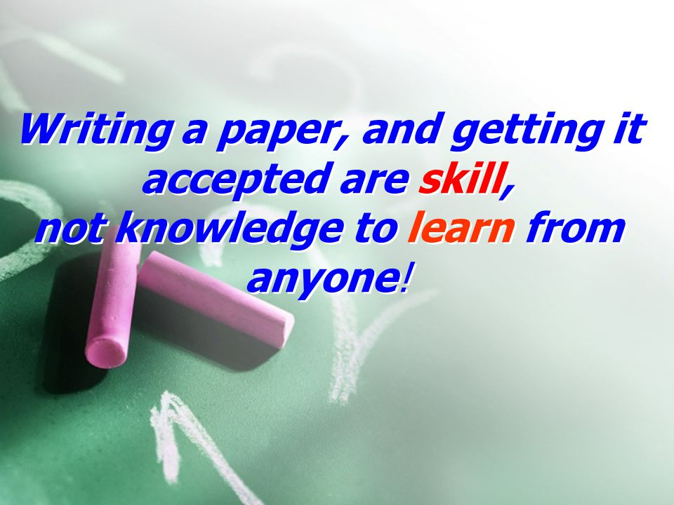 Writing a paper, and getting it accepted are skill, not knowledge to learn from anyone!