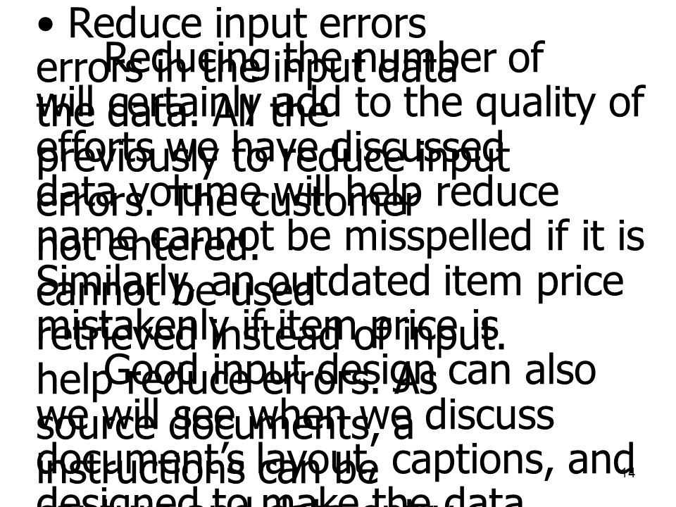 Reduce input errors Reducing the number of errors in the input data. will certainly add to the quality of the data. All the.
