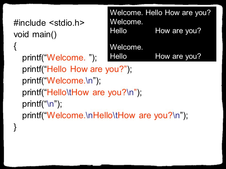 #include <stdio.h> void main() { printf( Welcome. );